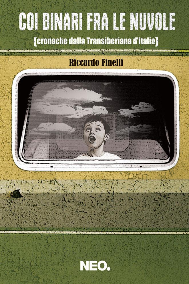 Coi binari fra le nuvole - Cronache dalla Transiberiana d'Italia - Riccardo Finelli